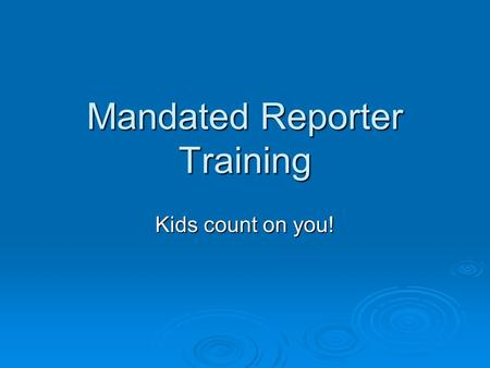 Mandated Reporter Training Kids count on you!. Who is a mandated reporter?  Georgia law requires all school personnel who come in contact with children.
