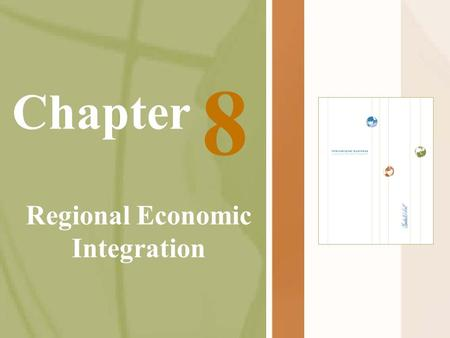 Chapter Regional Economic Integration 8. Agreement between countries in a geographic region to reduce and ultimately remove tariff and non tariff barrier.