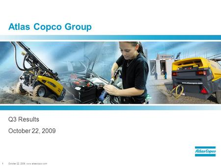 October 22, 2009, www.atlascopco.com1 Atlas Copco Group Q3 Results October 22, 2009.
