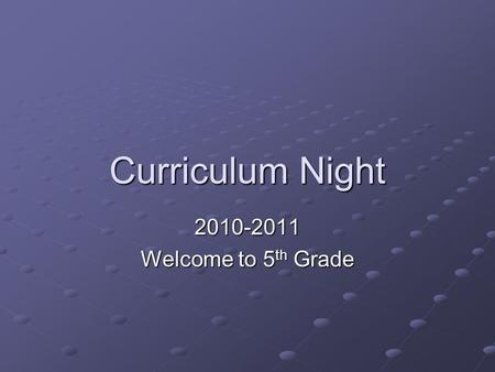Curriculum Night 2010-2011 Welcome to 5 th Grade.