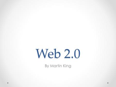 Web 2.0 By Martin King. Features of Web 2.0 Tags: These are one word descriptions of the entire content written by the owner. Extensions: It is software.