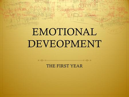 EMOTIONAL DEVEOPMENT THE FIRST YEAR. Emotional Development  The process of learning to recognize and express one's feelings and learning to establish.