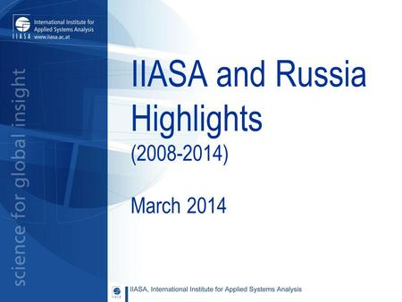 IIASA and Russia Highlights (2008-2014) March 2014.