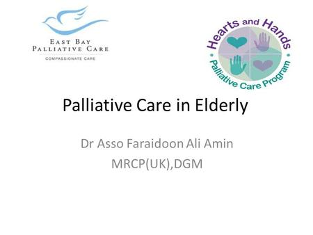 Palliative Care in Elderly Dr Asso Faraidoon Ali Amin MRCP(UK),DGM.