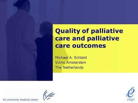 Quality of palliative care and palliative care outcomes Michael A. Echteld VUmc Amsterdam The Netherlands.