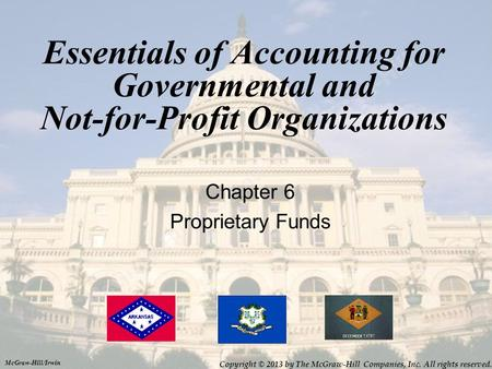 Essentials of Accounting for Governmental and Not-for-Profit Organizations Chapter 6 Proprietary Funds McGraw-Hill/Irwin Copyright © 2013 by The McGraw-Hill.