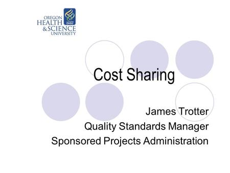 Cost Sharing James Trotter Quality Standards Manager Sponsored Projects Administration.