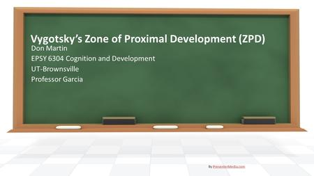 Vygotsky's Zone of Proximal Development (ZPD) Don Martin EPSY 6304 Cognition and Development UT-Brownsville Professor Garcia By PresenterMedia.comPresenterMedia.com.