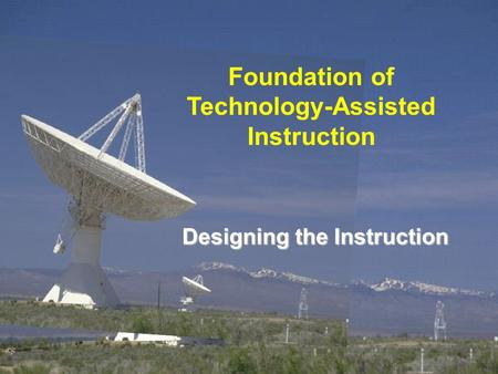 Designing the Instruction Foundation of Technology-Assisted Instruction.