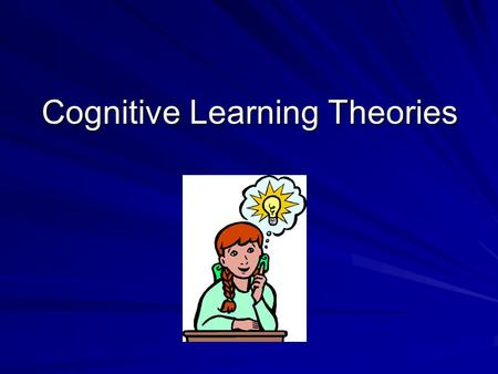 Cognitive Learning Theories. Jean Piaget The theory of cognitive development, or the development stages theory, as described by Jean Piaget, was first.