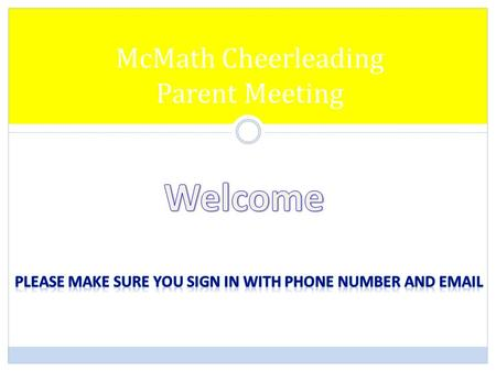 McMath Cheerleading Parent Meeting. Agenda Welcome Application Approval Cheerleading Clinic Clinic Attire Time Commitment Responsibility Finances Q &