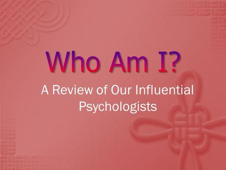 A Review of Our Influential Psychologists.  hierarchy of needs  self-actualization.