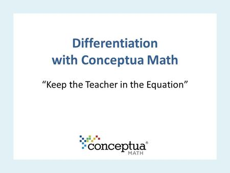 "Differentiation with Conceptua Math ""Keep the Teacher in the Equation"""