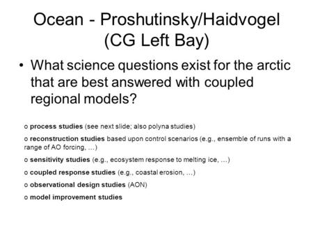 Ocean - Proshutinsky/Haidvogel (CG Left Bay) What science questions exist for the arctic that are best answered with coupled regional models? o process.