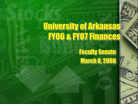 University of Arkansas FY06 & FY07 Finances Faculty Senate March 8, 2006 Faculty Senate March 8, 2006.