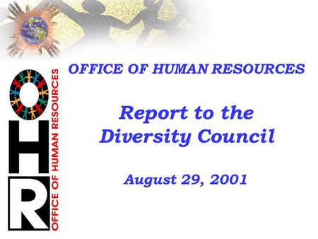 OFFICE OF HUMAN RESOURCES Report to the Diversity Council August 29, 2001.