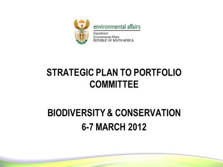 11 STRATEGIC PLAN TO PORTFOLIO COMMITTEE BIODIVERSITY & <strong>CONSERVATION</strong> 6-7 MARCH 2012 1.