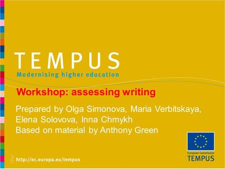 Workshop: assessing writing Prepared by Olga Simonova, Maria Verbitskaya, Elena Solovova, Inna Chmykh Based on material by Anthony Green.