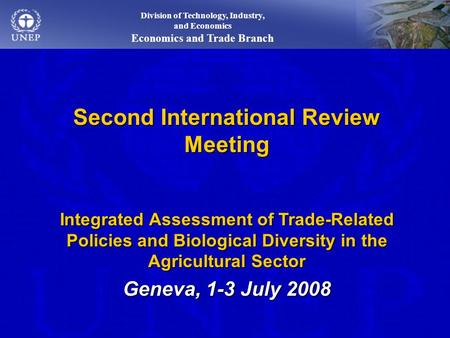 Second International Review Meeting Integrated Assessment of Trade-Related Policies and Biological Diversity in the Agricultural Sector Geneva, 1-3 July.