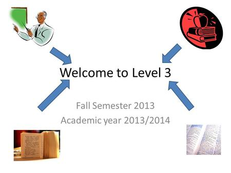Welcome to Level 3 Fall Semester 2013 Academic year 2013/2014.