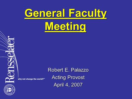 General Faculty Meeting Robert E. Palazzo Acting Provost April 4, 2007.