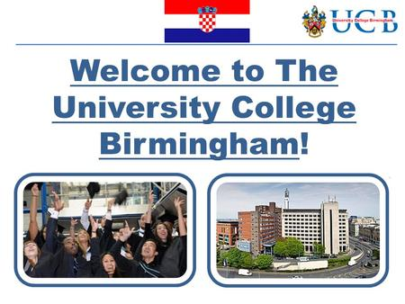 Welcome to The University College Birmingham!. BUSINESS/MARKETING MANAGEMENT HOSPITALITY BUSINESS MANAGEMENT STUDY OFFER TOURISM BUSINESS MANAGEMENT 1.