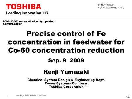 PSN-2009-0865 CDCC-2009-100493 Rev2 Copyright 2009, Toshiba Corporation. 1 Precise control of Fe concentration in feedwater for Co-60 concentration reduction.
