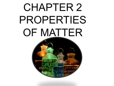 CHAPTER 2 PROPERTIES OF MATTER. PURE SUBSTANCES Matter w/ same composition throughout –Table salt or sugar Every pinch tastes equally salty/sweet 2 categories: