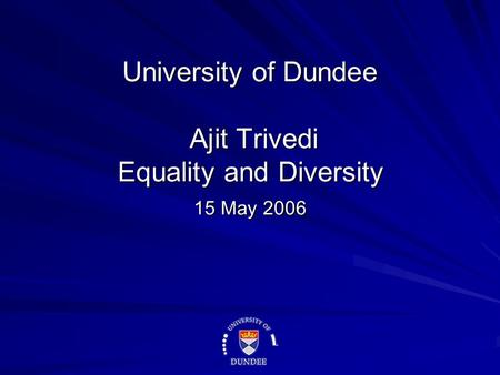 University of Dundee Ajit Trivedi Equality and Diversity 15 May 2006.