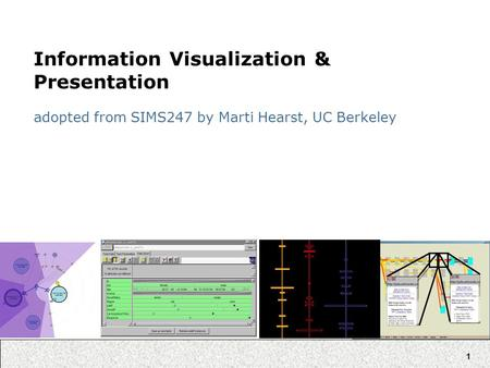 1 Information Visualization & Presentation adopted from SIMS247 by Marti Hearst, UC Berkeley.