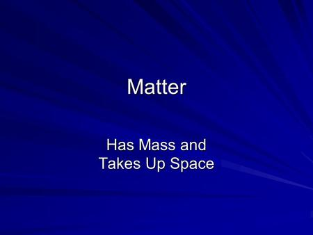 Matter Has Mass and Takes Up Space. Mixture Varying composition Varying composition Not Chemically Combined Not Chemically Combined Retain properties.
