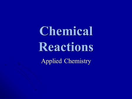 Chemical Reactions Applied Chemistry. Chemical Reaction Chemical reaction – The type of reaction in which the properties of the reactants are different.