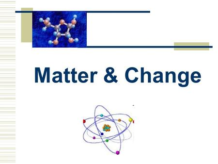 Matter & Change. What is matter? Matter is anything that has mass and takes up space. Quantifying Matter – Measuring Matter Mass – measure of the amount.