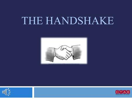 THE HANDSHAKE History of Handshake History is not exactly clear…  Believed originally to be a gesture between two men to show that they were not carrying.