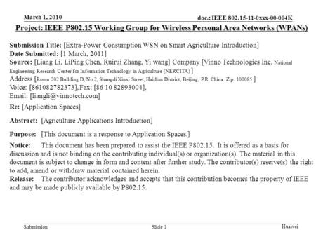Doc.: IEEE 802.15-11-0xxx-00-004K Submission March 1, 2010 Huawei Slide 1 Project: IEEE P802.15 Working Group for Wireless Personal Area Networks (WPANs)