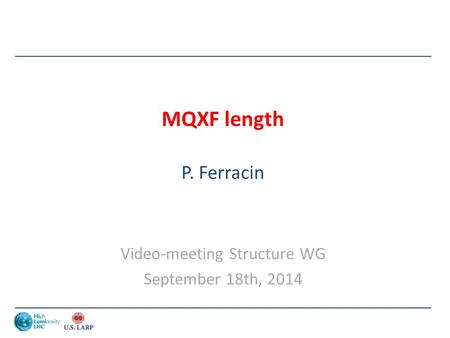 MQXF length P. Ferracin Video-meeting Structure WG September 18th, 2014.
