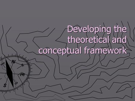 Developing the theoretical and conceptual framework.