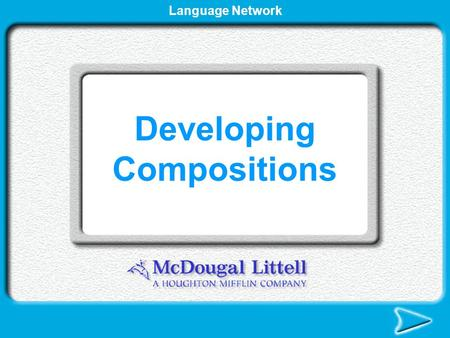 Developing Compositions Language Network Structure of a Composition From Paragraphs to Compositions Parts of a Composition Developing Compositions.