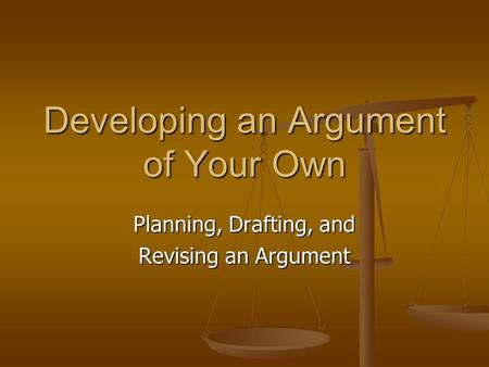 Developing an Argument of Your Own