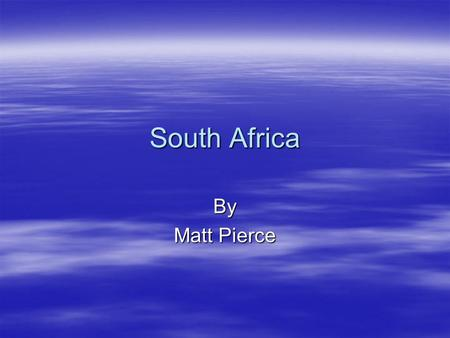 South Africa By Matt Pierce. Johannesburg  Johannesburg is just a beautiful city.  Museum Africa is the greatest Museum's that I ever been too. –It.
