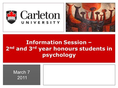 March 7 2011 Information Session – 2 nd and 3 rd year honours students in psychology.