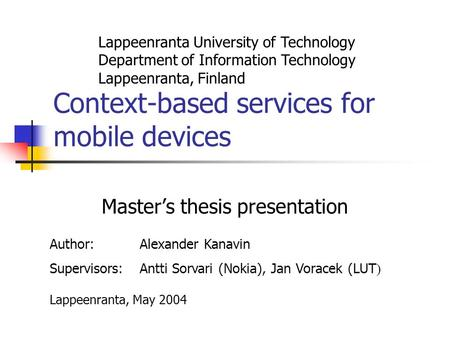 Context-based services for mobile devices Master's thesis presentation Lappeenranta University of Technology Department of Information Technology Lappeenranta,