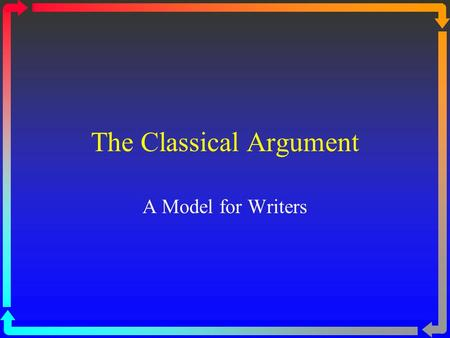 The Classical Argument A Model for Writers. The Introduction Warms up the audience. Establishes good will and rapport with readers. Announces general.