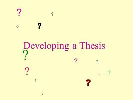Developing a Thesis ?? ?? ?? ? ? ?? ?? ?? ? ? ? ? ? ? ? ? ? ?