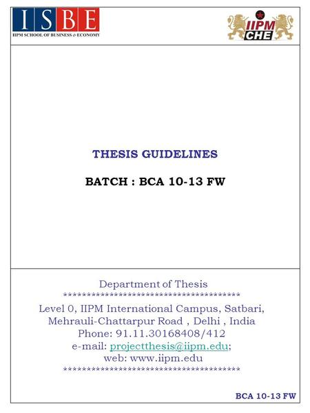 BCA 10-13 FW THESIS GUIDELINES BATCH : BCA 10-13 FW Department of Thesis *************************************** Level 0, IIPM International Campus, Satbari,