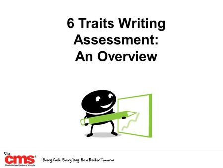 "6 Traits Writing Assessment: An Overview. What is ""6 Traits""? A model for teaching and assessing Developed when researchers asked the question, ""What."