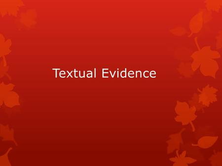 Textual Evidence. Thesis Statement  tells your reader what to expect  short, to the point  it states the purpose of your essay  usually at the end.
