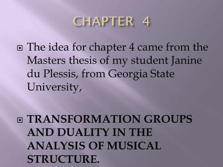  The idea for chapter 4 came from the Masters thesis of my student Janine du Plessis, from Georgia State University,  TRANSFORMATION GROUPS AND DUALITY.