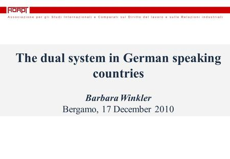 The dual system in German speaking countries Barbara Winkler Bergamo, 17 December 2010.