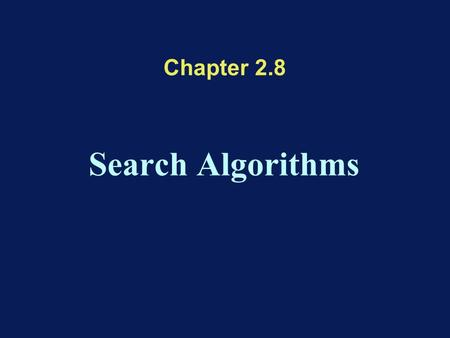 Chapter 2.8 Search Algorithms. Array Search –An array contains a certain number of records –Each record is identified by a certain key –One searches the.